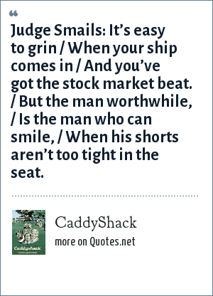 caddyshack judge smails it s easy to grin when your ship comes in