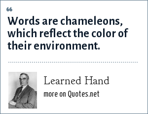 Learned Hand: Words are chameleons, which reflect the color of their environment.