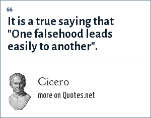 Cicero: It is a true saying that