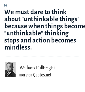 William Fullbright: We must dare to think about