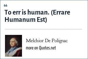 Melchior De Polignac: To err is human. (Errare Humanum Est)
