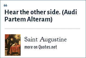 Saint Augustine: Hear the other side.<br> (Audi Partem Alteram)