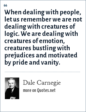 Dale Carnegie When Dealing With People Let Us Remember We Are Not