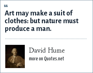 David Hume: Art may make a suit of clothes: but nature must produce a man.