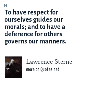 Lawrence Sterne To Have Respect For Ourselves Guides Our Morals