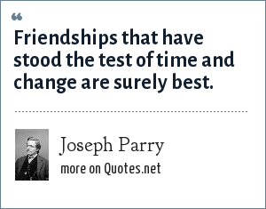 Joseph Parry: Friendships that have stood the test of time and change are surely best.