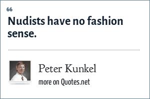 Peter Kunkel: Nudists have no fashion sense.