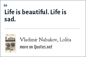 Vladimir Nabakov, Lolita: Life is beautiful. Life is sad.