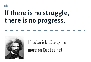 Frederick Douglas: If there is no struggle, there is no progress.