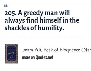 Imam Ali, Peak of Eloquence (Nahjul Balagha): 205  A greedy