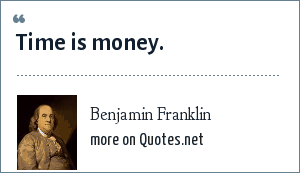 Benjamin Franklin: Time is money.