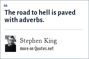 Stephen King: The road to hell is paved with adverbs.