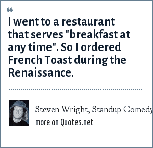 Steven Wright, Standup Comedy Routine: I went to a restaurant that serves
