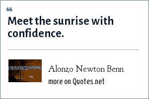 Alonzo Newton Benn: Meet the sunrise with confidence.