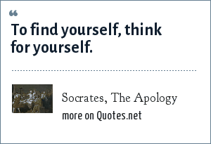 Socrates, The Apology: To find yourself, think for yourself.