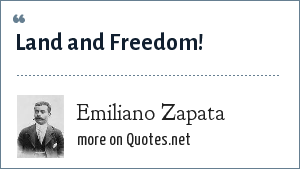 Emiliano Zapata: Land and Freedom!