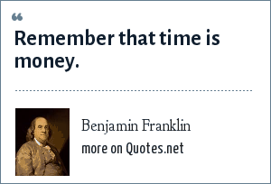 Benjamin Franklin: Remember that time is money.