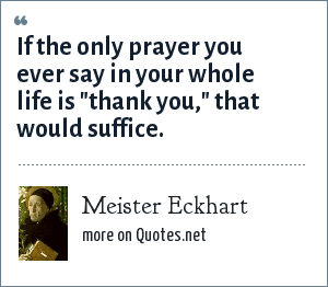 Meister Eckhart: If the only prayer you ever say in your whole life is