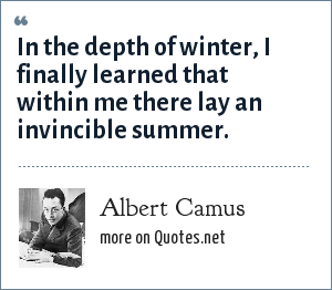 Albert Camus: In the depth of winter, I finally learned that within me there lay an invincible summer.