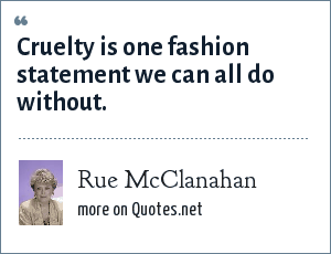 Rue McClanahan: Cruelty is one fashion statement we can all do without.