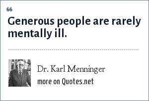 Dr. Karl Menninger: Generous people are rarely mentally ill.
