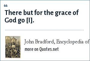 John Bradford, Encyclopedia of Word and Phrase Origins: There but for the grace of God go [I].