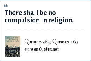 Quran 2:263, Quran 2:263: There shall be no compulsion in religion.