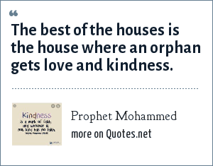 Prophet Mohammed: The best of the houses is the house where an orphan gets love and kindness.