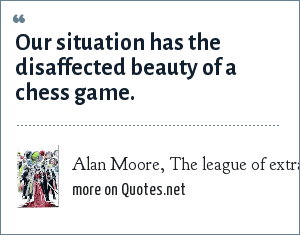 Alan Moore, The league of extraordinary gentlemen, chapter 5: Our situation has the disaffected beauty of a chess game.
