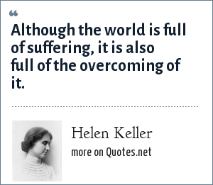 Helen Keller Although The World Is Full Of Suffering It Is Also