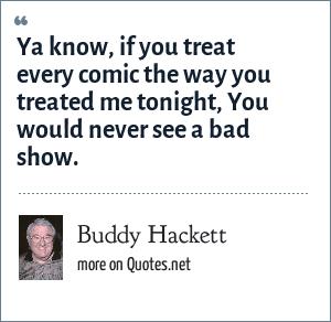 Buddy Hackett Ya Know If You Treat Every Comic The Way You Treated