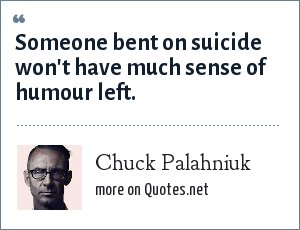Chuck Palahniuk: Someone bent on suicide won't have much sense of humour left.