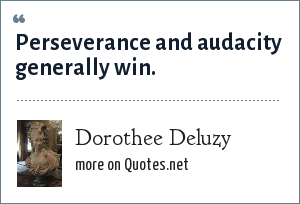 Dorothee Deluzy: Perseverance and audacity generally win.