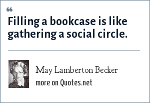 May Lamberton Becker: Filling a bookcase is like gathering a social circle.