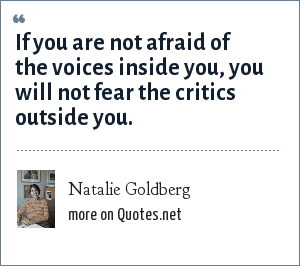 Natalie Goldberg: If you are not afraid of the voices inside you, you will not fear the critics outside you.