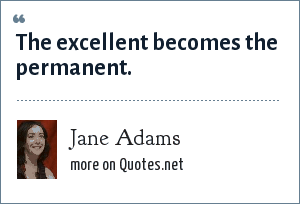 Jane Adams: The excellent becomes the permanent.