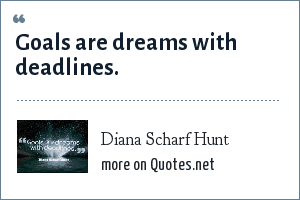 Diana Scharf Hunt: Goals are dreams with deadlines.