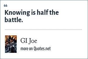 GI Joe: Knowing is half the battle.