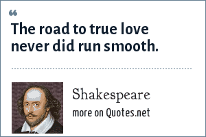 Shakespeare: The road to true love never did run smooth.