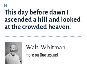 Walt Whitman: This day before dawn I ascended a hill and looked at the crowded heaven.