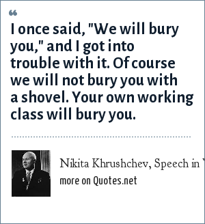 Nikita Khrushchev, Speech in Yugoslavia, Aug. 24, 1963: I once said,