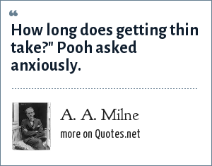 A. A. Milne: How long does getting thin take?