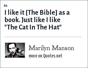 Marilyn Manson: I like it [The Bible] as a book. Just like I like