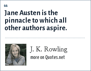 J. K. Rowling: Jane Austen is the pinnacle to which all other authors aspire.