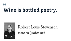 Robert Louis Stevenson: Wine is bottled poetry.