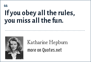 Katharine Hepburn: If you obey all the rules, you miss all the fun.