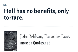 John Milton, Paradise Lost: Hell has no benefits, only torture.