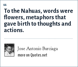 Jose Antonio Burciaga: To the Nahuas, words were flowers, metaphors that gave birth to thoughts and actions.