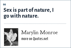 Marylin Monroe: Sex is part of nature, I go with nature.