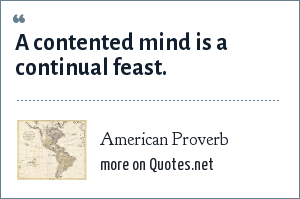 American Proverb: A contented mind is a continual feast.